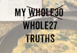 My Whole30 Truths